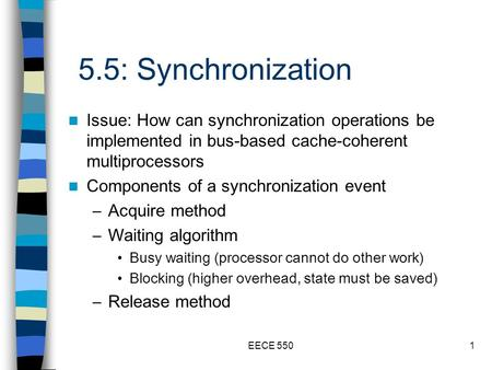 EECE 5501 5.5: Synchronization Issue: How can synchronization operations be implemented in bus-based cache-coherent multiprocessors Components of a synchronization.