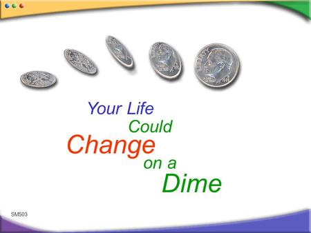SM503 Dime Change on a Your Life Could. And if it does, were here for you & your family.