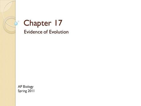 Chapter 17 Evidence of Evolution AP Biology Spring 2011.