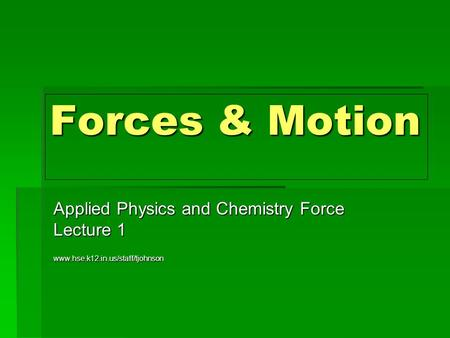 Forces & Motion Applied Physics and Chemistry Force Lecture 1