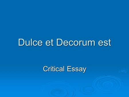 Dulce et Decorum est Critical Essay. Task: In the poem Dulce et Decorum est, how does Wilfred Owen reveal the horror and futility of war? Task: In the.