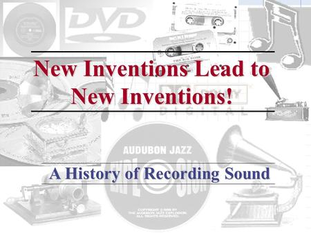A History of Recording Sound New Inventions Lead to New Inventions!