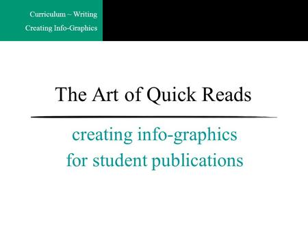 Curriculum ~ Writing Creating Info-Graphics The Art of Quick Reads creating info-graphics for student publications.