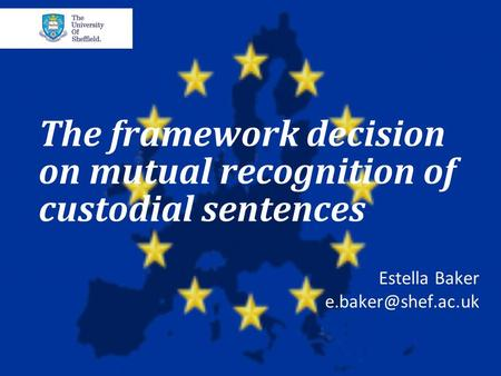The framework decision on mutual recognition of custodial sentences Estella Baker