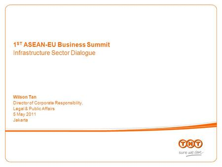 1 ST ASEAN-EU Business Summit Infrastructure Sector Dialogue Wilson Tan Director of Corporate Responsibility, Legal & Public Affairs 5 May 2011 Jakarta.