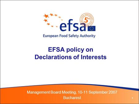 1 EFSA policy on Declarations of Interests Management Board Meeting, 10-11 September 2007 Bucharest.