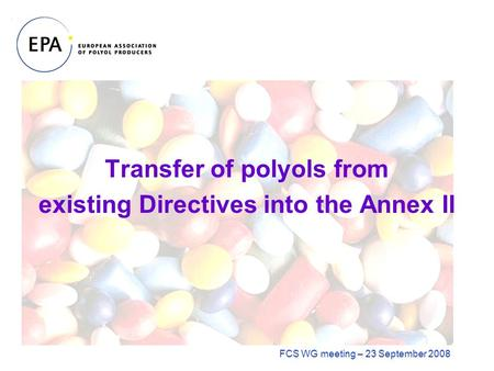 Transfer of polyols from existing Directives into the Annex II FCS WG meeting – 23 September 2008.
