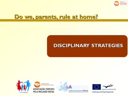 Do we, parents, rule at home? DISCIPLINARY STRATEGIES.