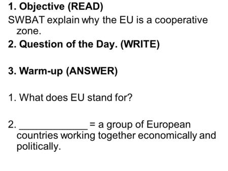 1. Objective (READ) SWBAT explain why the EU is a cooperative zone.