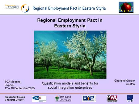 Regional Employment Pact in Eastern Styria Frauen für Frauen Charlotte Gruber Regional Employment Pact in Eastern Styria Qualification models and benefits.