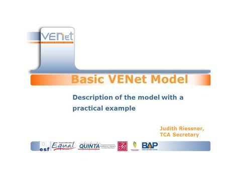 Basic VENet Model Description of the model with a practical example Judith Riessner, TCA Secretary.