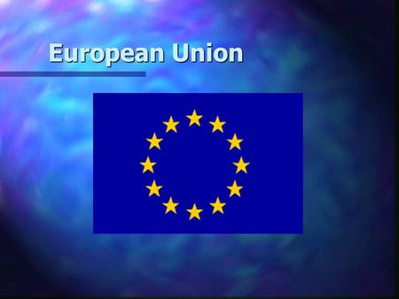European Union European Union. European Coal and Steel Community 1952: began with the signing of the Treaty of Paris, establishing the European Coal and.