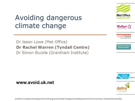AVOID is funded by the Department of Energy and Climate Change and the Department for Environment, Food and Rural Affairs www.avoid.uk.net Avoiding dangerous.