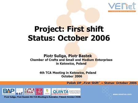 Polish DP First Shift – Status: October 2006 www.venet-eu.com Piotr Suliga, Piotr Bastek 4th TCA Meeting in Katowice, Poland, October 2006 Project: First.