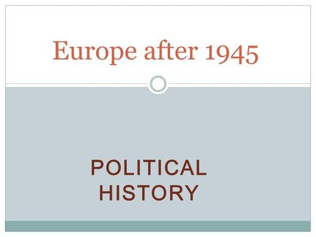 Europe after 1945 Political history.