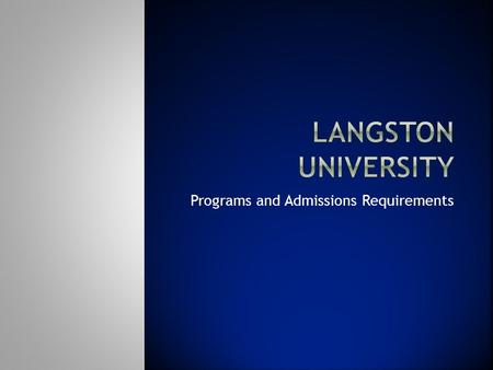 Programs and Admissions Requirements. Located in Langston, OK Established in 1897 Acting President - Dr. JoAnn W. Haysbert Mission is to provide excellent.
