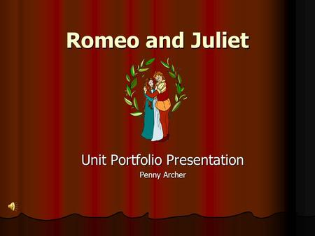 Romeo and Juliet Unit Portfolio Presentation Penny Archer.