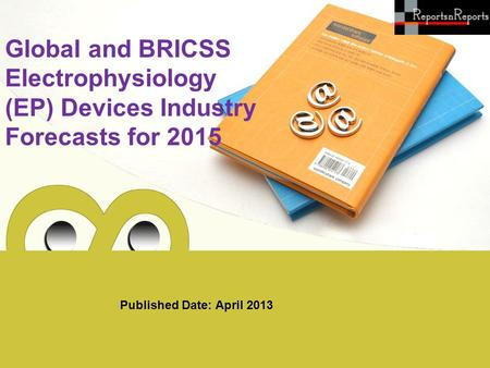 Published Date: April 2013 Global and BRICSS Electrophysiology (EP) Devices Industry Forecasts for 2015.
