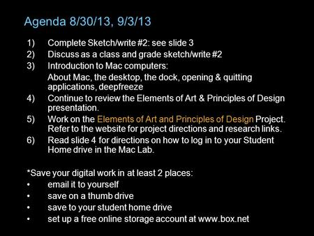 Agenda 8/30/13, 9/3/13 1)Complete Sketch/write #2: see slide 3 2)Discuss as a class and grade sketch/write #2 3)Introduction to Mac computers: About Mac,