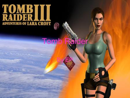 Tomb Raider By EP. Genre There are different types of genres of films. For example there are comedy, action, chick flick and animation. This film is an.