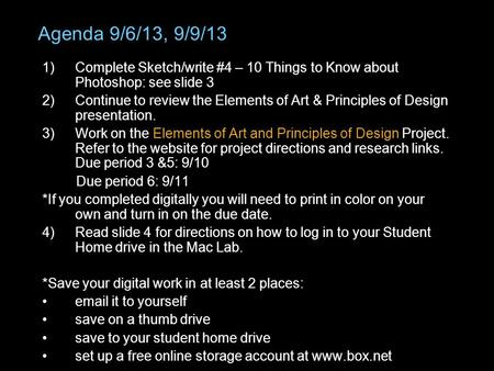 Agenda 9/6/13, 9/9/13 1)Complete Sketch/write #4 – 10 Things to Know about Photoshop: see slide 3 2)Continue to review the Elements of Art & Principles.