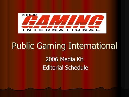 Public Gaming International 2006 Media Kit Editorial Schedule Editorial Schedule.