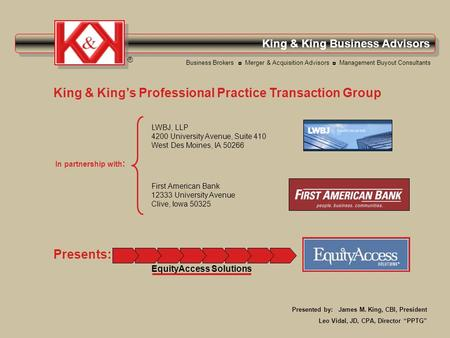 King & King Business Advisors ® Presents: Business Brokers Merger & Acquisition Advisors Management Buyout Consultants King & Kings Professional Practice.
