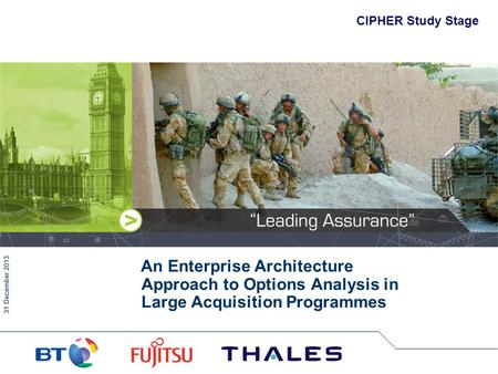 31 December 2013 CIPHER Study Stage An Enterprise Architecture Approach to Options Analysis in Large Acquisition Programmes.