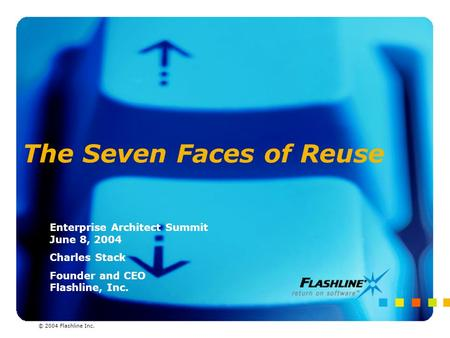 © 2004 Flashline Inc. The Seven Faces of Reuse Enterprise Architect Summit June 8, 2004 Charles Stack Founder and CEO Flashline, Inc. © 2004 Flashline.