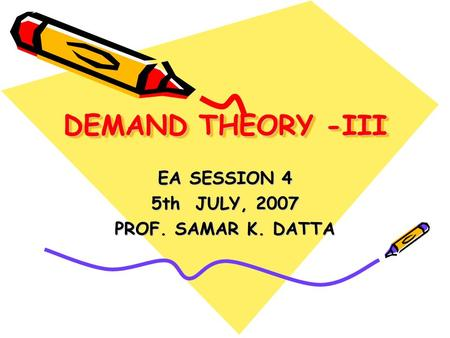 EA SESSION 4 5th JULY, 2007 PROF. SAMAR K. DATTA