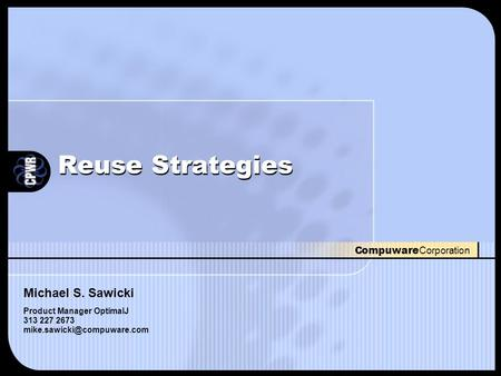 Compuware Corporation Reuse Strategies Michael S. Sawicki Product Manager OptimalJ 313 227 2673