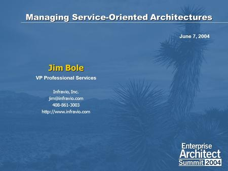 Managing Service-Oriented Architectures Jim Bole VP Professional Services Infravio, Inc. 408-861-3003  June 7,