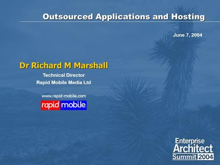 Outsourced Applications and Hosting Dr Richard M Marshall Technical Director Rapid Mobile Media Ltd www.rapid-mobile.com June 7, 2004.