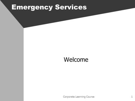Corporate Learning Course1 Emergency Services Welcome.