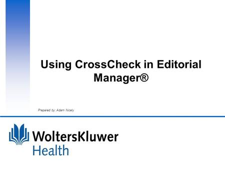 Using CrossCheck in Editorial Manager® Prepared by: Adam Nicely.