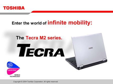 Copyright © 2004 Toshiba Corporation. All rights reserved. Please use the speaker notes in PowerPoint for additional information The Tecra M2 series. Enter.