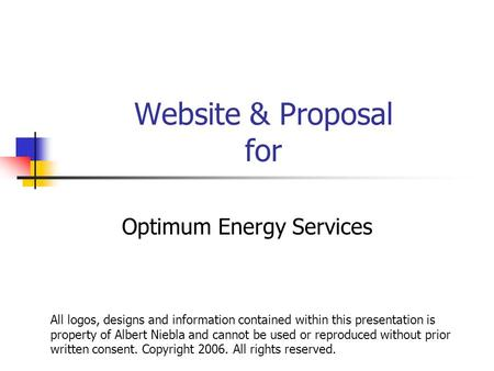 Website & Proposal for Optimum Energy Services All logos, designs and information contained within this presentation is property of Albert Niebla and cannot.