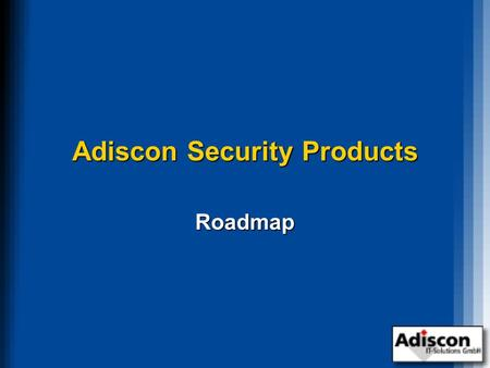 Adiscon Security Products Roadmap. Welcome Rainer Gerhards, President of Adiscon Rainer Gerhards, President of Adiscon Information as of February, 2001.