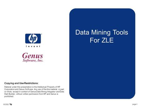 © 2002 page 1 Data Mining Tools For ZLE Copying and Use Restrictions: Material under this presentation is the Intellectual Property of HP Corporation and.