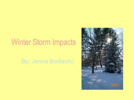 Winter Storm Impacts By: Jenna Bodisch :]. Winter Storms Heavy snowfall and extreme cold can immobilize many people. Winter storms can result in flooding,