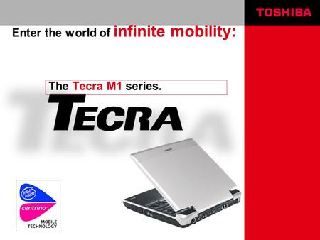 The Tecra M1 series. Enter the world of infinite mobility: