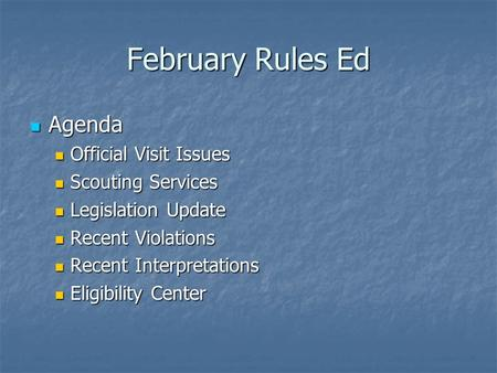 February Rules Ed Agenda Agenda Official Visit Issues Official Visit Issues Scouting Services Scouting Services Legislation Update Legislation Update Recent.