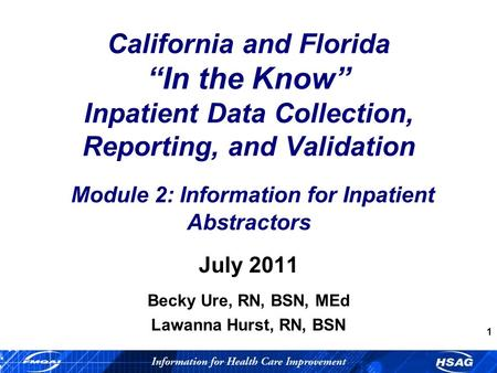 1 California and Florida In the Know Inpatient Data Collection, Reporting, and Validation Module 2: Information for Inpatient Abstractors July 2011 Becky.