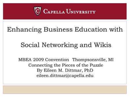Enhancing Business Education with Social Networking and Wikis MBEA 2009 Convention Thompsonsville, MI Connecting the Pieces of the Puzzle By Eileen M.