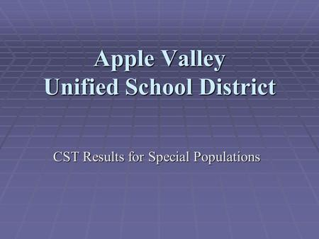 Apple Valley Unified School District CST Results for Special Populations.