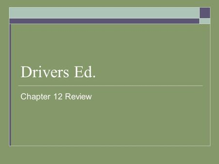 Drivers Ed. Chapter 12 Review.