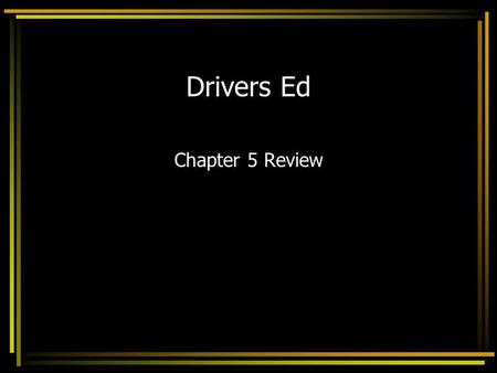 Drivers Ed Chapter 5 Review.