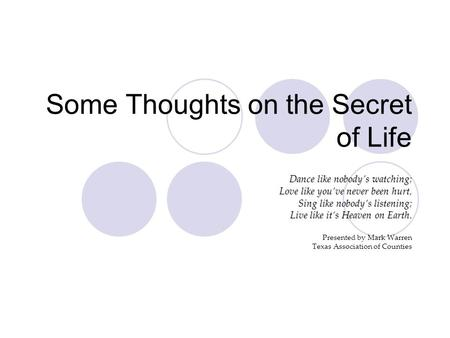 Some Thoughts on the Secret of Life