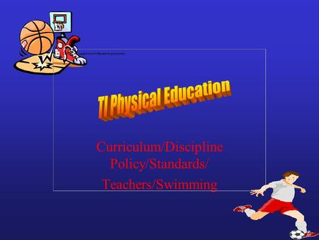 Curriculum/Discipline Policy/Standards/ Teachers/Swimming.