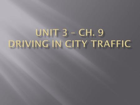 UNIT 3 – CH. 9 DRIVING IN CITY TRAFFIC